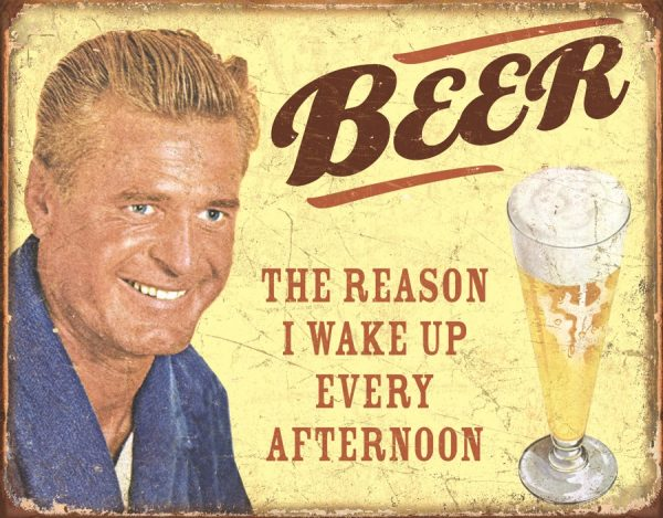 Beer The Reason I Wake Up Every Afternoon