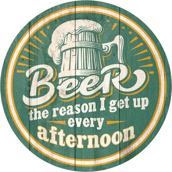 Beer the Reason I Wake Up Every Afternoon - Round