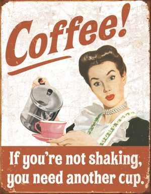 Coffee - If Your Not Shaking You Need Another Cup