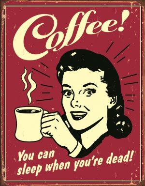 Coffee! You Can Sleep When