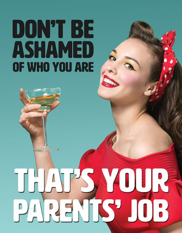 Don't be Ashamed of Who You are That's Your Parent's Job