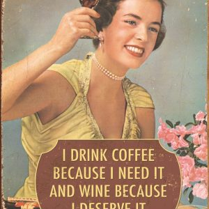 I Drink Coffee Because I need It, And Wine Because I Deserve It