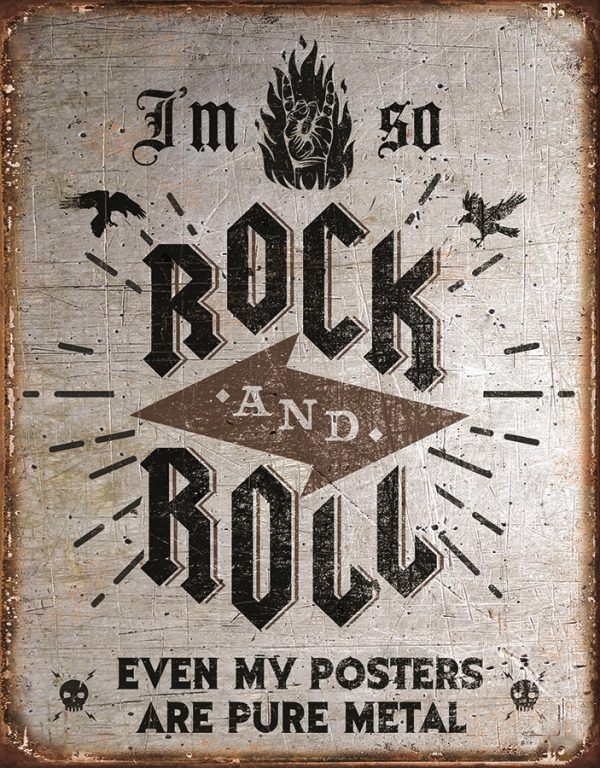 I'm So Rock And Roll Even My Posters Are Pure Metal