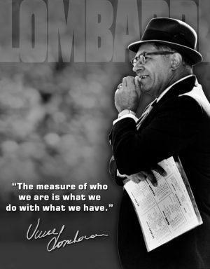 Lombardi - The Measure Of Who We Are Is What We Do With What We Have