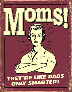 Mom's They're Like Dads Only Smarter
