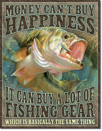 Money Can't Buy Happiness - It Can Buy a Lot of Fishing Gear, Which is Basically the Same Thing