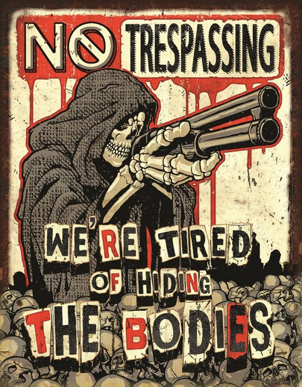 No Trespassing - We Are Tired Of Hiding The Bodies