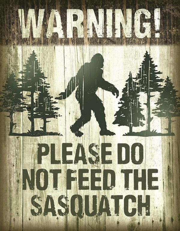 Please Do Not Feed The Sasquatch
