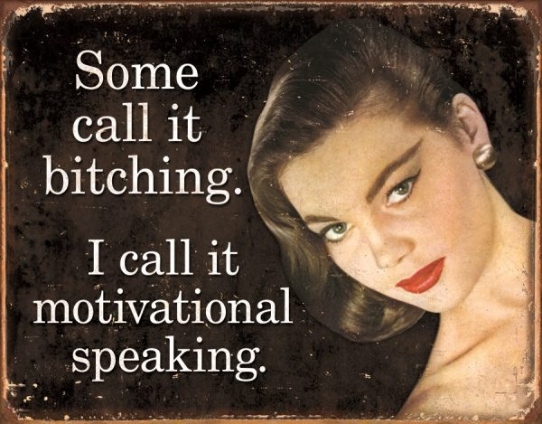 Some Call It Bitching…I Call It Motivational Speaking