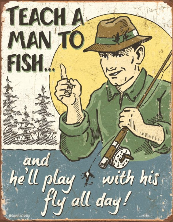 Teach A Man To Fish - And He Will Play With His Fly All Day