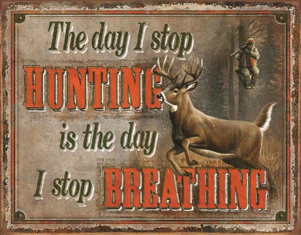 The Day I Stop Hunting Is The Day I Stop Breathing