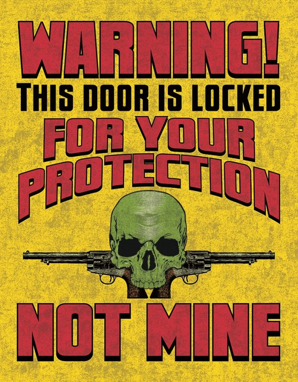 Warning This Door Is Locked For Your Protection Not Mine