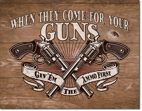 When They Come for Your Guns - Give Them the Ammo First