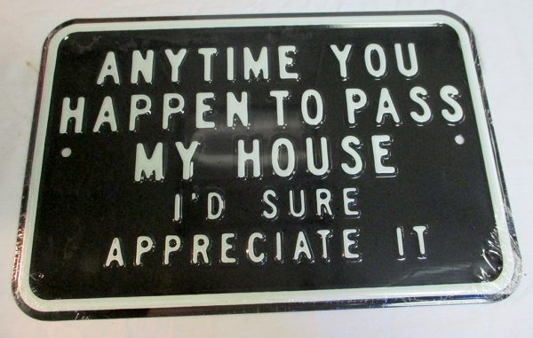 Anytime You Happen To Pass My House I'd Sure Appreciate It