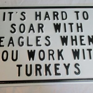 It's Hard To Soar With Eagles When You Work With Turkeys