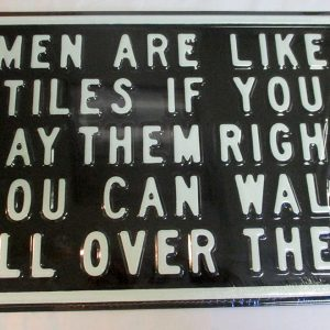Men are Like Tiles if You Lay Them Right You Can Walk All Over Them