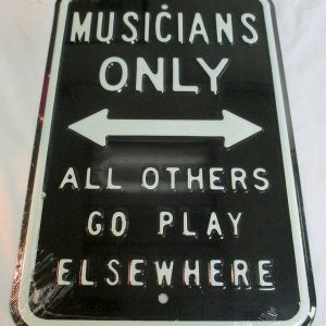 Musicians Only - All Others Go Play Elsewhere