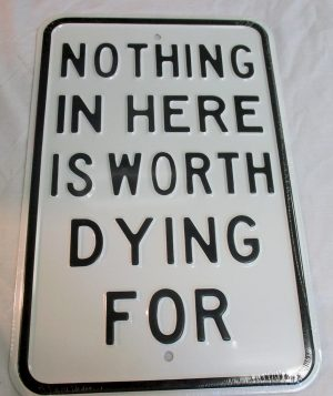 Nothing In Here Is Worth Dying For