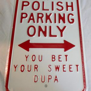Polish Parking Only - You Bet Your Sweet Dupa