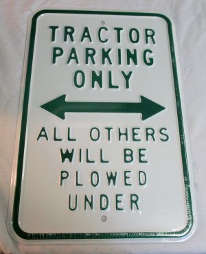 Tractor Parking Only - All Others Will Be Plowed Under