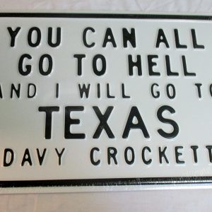 You Can All Go To Hell And I Will Go To Texas Davy Crockett