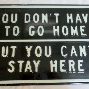 You Don't Have To Go Home - But You Can't Stay Here